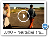 LUXO - Neutečieš trailer